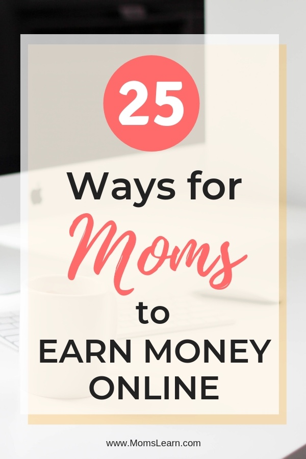 25 Ways for moms to earn money online