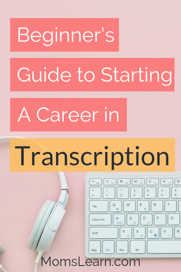 Beginner's Guide to Starting a Career in Transcription