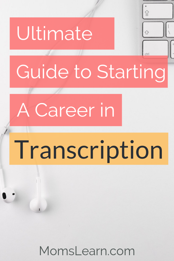 Ultimate Guide to Starting a Career in Transcription